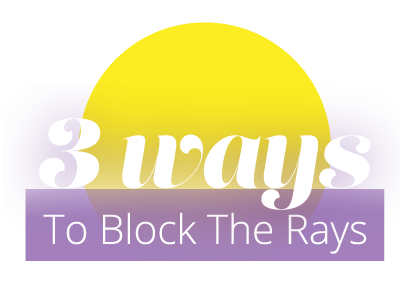 3 Ways to Block the Rays