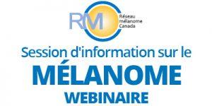 Session d'information sur le mélanome – webinaire (FRENCH WEBINAR)