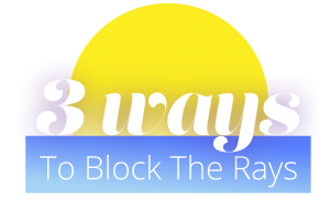 3 ways to block the rays